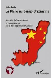 BOKILO Julien - La Chine au Congo-Brazzaville. Stratégie de l'enracinement et conséquences sur le développement en Afrique