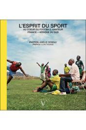DEBRAY Amélie, CONSTANT Alain, DANGOR Achmat, LANGA Mandla et Alia - L'esprit du sport. Au cœur du football amateur. France - Afrique du Sud