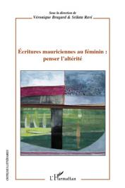 BRAGARD Véronique, RAVI Srilata (sous la direction de) - Ecritures mauriciennes au féminin: Penser l'altérité