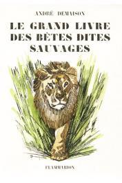 DEMAISON André - Le grand livre des bêtes dites sauvages