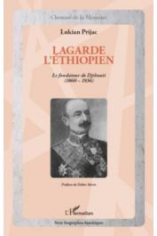 PRIJAC Lukian - Lagarde l'Ethiopien. Le fondateur de Djibouti (1860-1936)