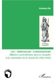 """BA Amadou - Les """"Sénégalais"""" à Madagascar. Militaires ouest-africains dans la conquête et la colonisation de la Grande île (1895-1960)"""