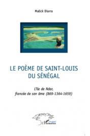 DIARRA Malick - Le poème de Saint-Louis du Sénégal. L'île de Ndar, fiancée de son âme (869 - 1364 - 1659)