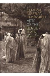 BERNS Marla C., FARDON Richard, LITTLEFIELD KASFIR Sidney  - Central Nigeria Unmasked: Arts of the Benue River Valley