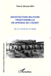 BAH Thierno Mouctar - Architecture militaire traditionnelle en Afrique de l'Ouest du XVIIe à la fin du XIXe siècle