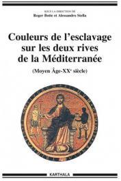 BOTTE Roger, STELLA Alessandro (sous la direction de) -  Couleurs de l'esclavage sur les deux rives de la Méditerranée (Moyen Age - XXe siècle)