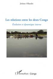OLLANDET Jérôme - Les relations entre les deux Congo. Evolution et dynamique interne