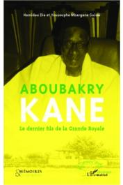 DIA Hamidou, GUISSE Yousoupha Mbargane - Aboubakry Kane. Le dernier fils de la Grande Royale