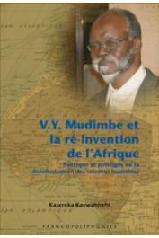 KAVWAHIREHI Kasereka - V. Y. Mudimbe et la ré-invention de l'Afrique. Poétique et politique de la décolonisation des sciences humaines