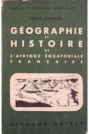 GAMACHE Pierre - Géographie et histoire de l'Afrique équatoriale française