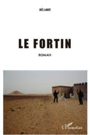 AMIOT Joël - Le Fortin. Roman