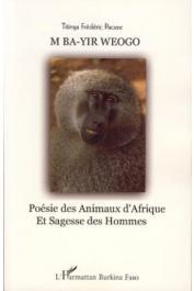 PACERE Frédéric Titinga - M ba-yir weogo / Poésie des animaux d'afrique et sagesse des hommes