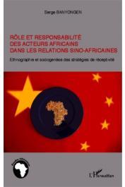BANYONGEN Serge - Rôle et responsabilité des acteurs africains dans les relations sino-africaines. Ethnographie et sociogénèse des stratégies de réceptivité