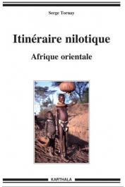TORNAY Serge - Itinéraire nilotique. Afrique orientale