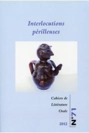 Cahiers de Littérature Orale - 71 / Interlocutions périlleuses