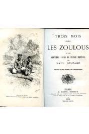 DELEAGE Paul - Trois mois chez les Zoulous et les derniers jours du Prince Impérial