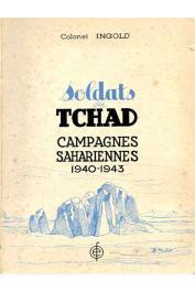 INGOLD (Colonel) - Soldats du Tchad. Campagnes sahariennes 1940-1943