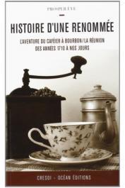 EVE Prosper - Histoire du'une renommée - L'aventure du caféier à Bourbon / La Réunion des années 1710 à nos jours