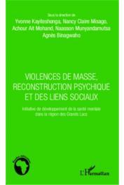 AIT MOHAND Achour, BINAGWAHO Agnès, KAYITESHONGA Yvonne, MISAGO Nancy Claire, MUNYANDAMUTSA Naasson (sous la direction de) - Violences de masse, reconstruction psychique et des liens sociaux. Initiative de développement de la santé mentale dans la région