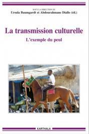 BAUMGARDT Ursula, DIALLO Abdourahmane (éditeurs) -  La transmission culturelle. L'exemple du peul