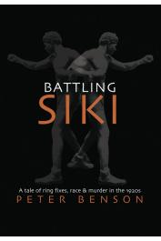 BENSON Peter - Battling Siki: A Tale of Ring Fixes, Race, and Murder in the 1920s