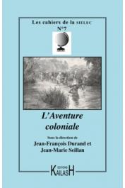 Cahiers de la SIELEC ; 07, DURAND Jean-François, SEILLAN Jean-Marie (sous la direction de)NAUMANN Michel (Actes réunis par) - L'aventure coloniale