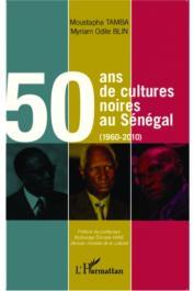 BLIN Myriam Odile, TAMBA Moustapha - 50 ans de cultures noires au Sénégal (1960-2010)