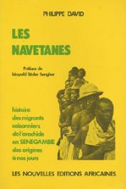 DAVID Philippe - Les navétanes. Histoire des migrants saisonniers de l'arachide en Sénégambie des origines à nos jours