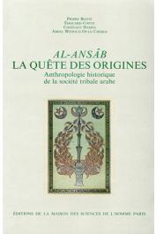 BONTE Pierre, CONTE Edouard, HAMES Constant, OULD CHEIKH Abdel Wedoud (éditeurs) - Al-Ansâb, la quête des origines. Anthropologie historique de la société tribale arabe