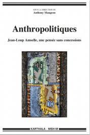 MANGEON Anthony (sous la direction de) - Anthropolitiques. Jean-Loup Amselle, une pensée sans concessions
