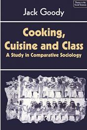 GOODY Jack - Cooking, Cuisine and Class. A Study in Comparative Sociology