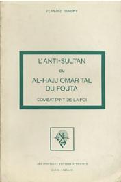 DUMONT Fernand - L'anti-sultan ou Al-Hajj Omar Tal du Fouta, combattant de la foi (1794-1864)