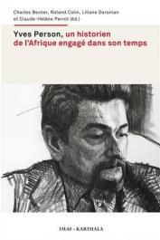 BECKER Charles, COLIN Roland, DRONIAN Liliane, PERROT Claude-Hélène (sous la direction de) - Yves Person, un historien de l'Afrique engagé dans son temps