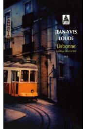 LOUDE Jean-Yves, LIEVRE Viviane (avec la collaboration de) - Lisbonne. Dans la ville noire. Récit