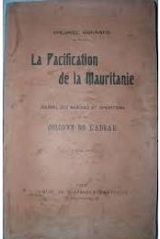 GOURAUD, Henri (Colonel) - La Pacification de la Mauritanie. Journal de marches et opérations de la colonne de l'Adrar.