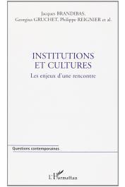 BRANDIBAS Jacques, GRUCHET Georguis, REIGNIER Philippe (sous la direction de) - Institutions et cultures. Les enjeux d'une rencontre