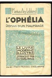 LEBLOND Marius-Ary -  L'Ophélia. Roman d'un naufrage