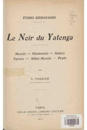 TAUXIER Louis - Le noir du Yatenga. Mossis - Nioniossés - Samos - Yarsés - Silmi-Mossis - Peuls