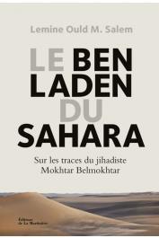 OULD M. SALEM Lemine - Le Ben Laden du Sahara : Sur les traces du jihadiste Mokhtar Belmokhtar