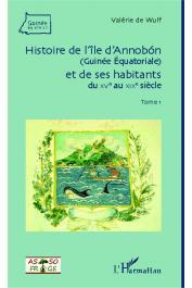 WULF Valérie de - Histoire de l'Île d'Annobon (Guinée équatoriale) et de ses habitants du XV e au XIX e siècle. Tome 1
