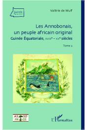 WULF Valérie de - Les Annobonais, un peuple africain original. Guinée équatoriale XVIII e - XX e siècles. Tome 2
