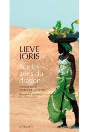 JORIS Lieve - Sur les ailes du dragon: Voyages entre l'Afrique et la Chine