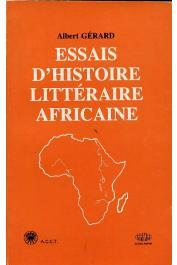 GERARD Albert - Essais d'histoire littéraire africaine