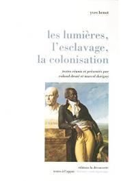 BENOT Yves, DORIGNY Marcel et DESNE Roland (textes réunis et présentés par) - Les Lumières, l'esclavage, la colonisation