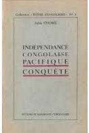 CHOME Jules - Indépendance congolaise. Pacifique conquête