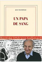 HATZFELD Jean - Un papa de sang