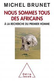 BRUNET Michel - Nous sommes tous des africains. A la recherche du premier homme