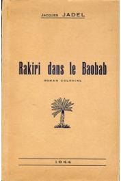 JADEL Jacques - Rakiri dans le baobab. Roman colonial