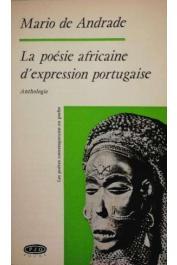 ANDRADE Mario de - La poésie africaine d'expression portugaise. Anthologie, précédée de évolution et tendances actuelles