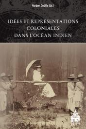 DODILLE Norbert (sous la direction de) - Idées et représentations coloniales dans l'Océan Indien